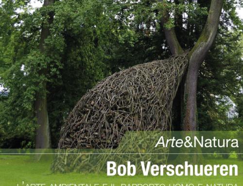 Arte & Natura – L'arte Ambientale di Bob Verschueren